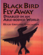 Black Bird Fly Away Disabled in an Able-Bodied World  by Hugh Gregory Gallagher
