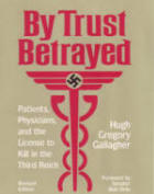 By Trust Betrayed Patients, Physicians, and the License to Kill in the Third Reich (2nd Edition) by Hugh Gregory Gallagher