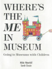 Where's the Me in Museum Going to Museums with Children by Milde Waterfall and Sarah Grusin
