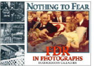 Nothing To Fear FDR in Photographs by Hugh Gregory Gallagher