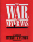 The War That Never Was a novel by Michael Palmer